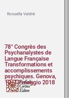 78° Congrès des Psychanalystes de Langue Française Transformations et accomplissements psychiques. Genova, 10-13 maggio 2018