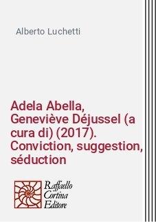 Adela Abella, Geneviève Déjussel (a cura di) (2017). Conviction, suggestion, séduction