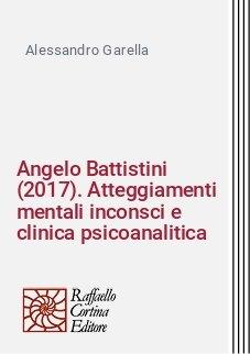 Angelo Battistini (2017). Atteggiamenti mentali inconsci e clinica psicoanalitica