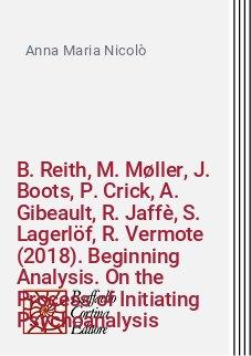 B. Reith, M. Møller, J. Boots, P. Crick, A. Gibeault, R. Jaffè, S. Lagerlöf, R. Vermote (2018). Beginning Analysis. On the Process of Initiating Psychoanalysis