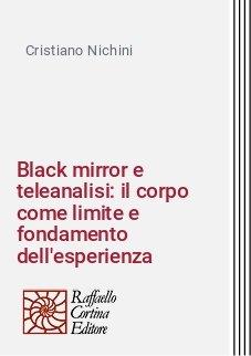Black mirror e teleanalisi: il corpo come limite e fondamento dell'esperienza