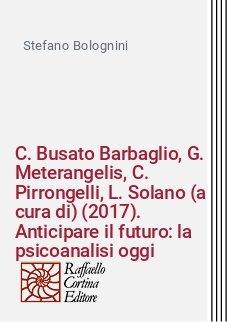 C. Busato Barbaglio, G. Meterangelis, C. Pirrongelli, L. Solano (a cura di) (2017). Anticipare il futuro: la psicoanalisi oggi