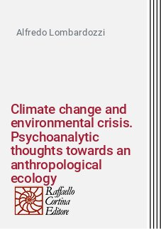Climate change and environmental crisis. Psychoanalytic thoughts towards an anthropological ecology