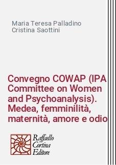 Convegno COWAP (IPA Committee on Women and Psychoanalysis). Medea, femminilità, maternità, amore e odio