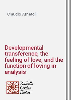 Developmental transference, the feeling of love, and the function of loving in analysis