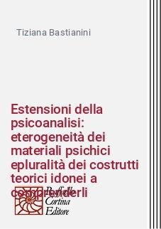 Estensioni della psicoanalisi: eterogeneità dei materiali psichici  epluralità dei costrutti teorici idonei a comprenderli