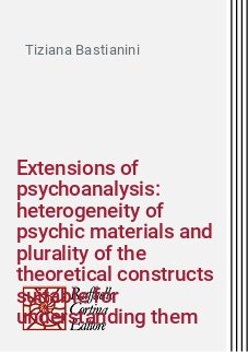 Extensions of psychoanalysis: heterogeneity of psychic materials and plurality of the theoretical constructs suitable for understanding them