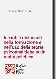 Incanti e disincanti nella formazione e nell'uso delle teorie psicoanalitiche sulla realtà psichica
