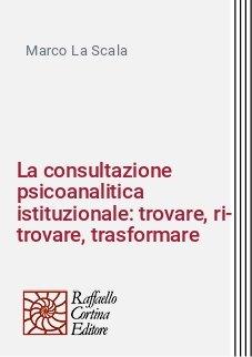 La consultazione psicoanalitica istituzionale: trovare, ri-trovare, trasformare