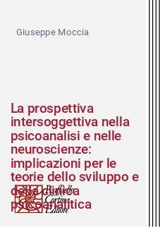 La prospettiva intersoggettiva nella psicoanalisi e nelle neuroscienze: implicazioni per le teorie dello sviluppo e della clinica psicoanalitica