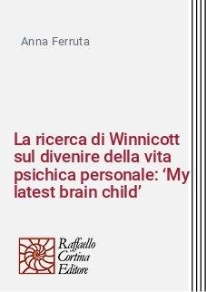La ricerca di Winnicott sul divenire della vita psichica personale: 'My latest brain child'