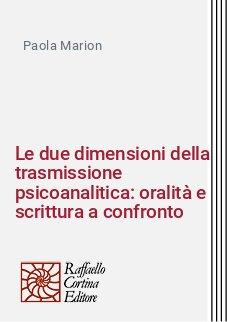 Le due dimensioni della trasmissione psicoanalitica: oralità e scrittura a confronto