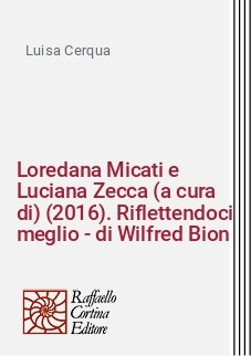 Loredana Micati e Luciana Zecca (a cura di) (2016). Riflettendoci meglio - di Wilfred Bion