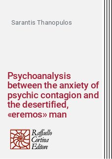 Psychoanalysis between the anxiety of psychic contagion and the desertified, «eremos» man