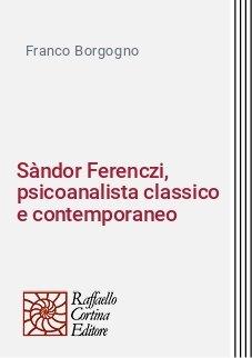 Sàndor Ferenczi, psicoanalista classico e contemporaneo