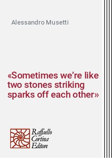 «Sometimes we're like two stones striking sparks off each other»