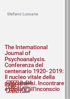 The International Journal of Psychoanalysis. Conferenza del centenario 1920-2019: Il nucleo vitale della psicoanalisi. Incontrare e parlare all'inconscio