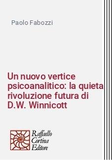 Un nuovo vertice psicoanalitico: la quieta rivoluzione futura di D.W. Winnicott